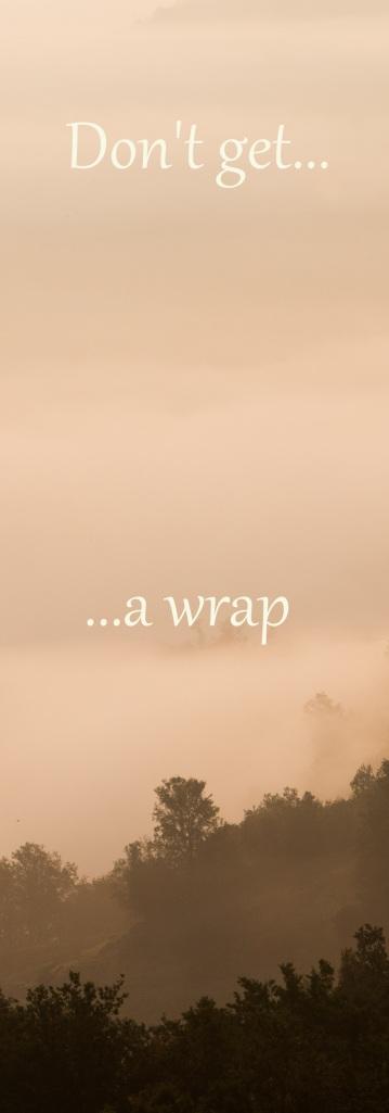 don't get a wrap